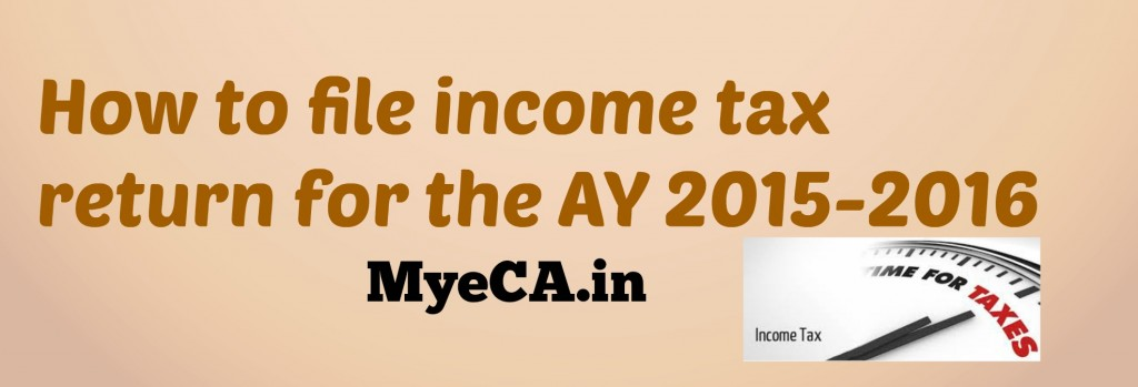 How to file income tax return for the AY 2015-2016