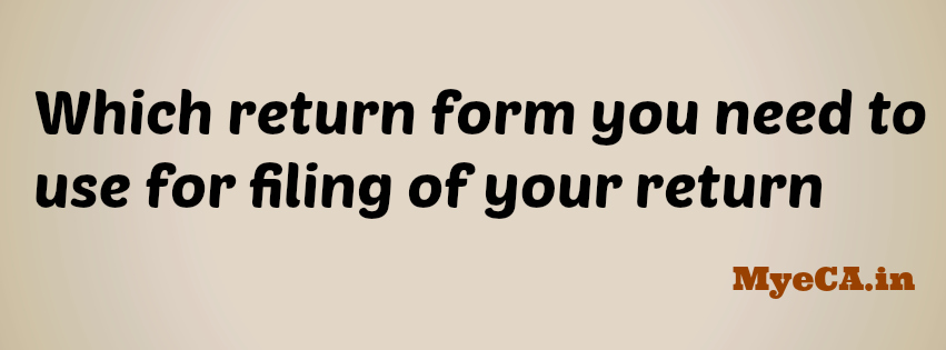 Which return form you need to use for filing of your return